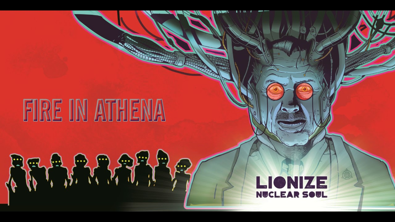 Lionize - Fire In Athena (Nuclear Soul)